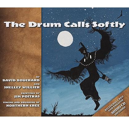 The Drum Calls Softly By Bouchard, David/ Willier, Shelley/ Poitras, Jim (ILT)/ Northern Cree (VOC)